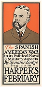 The SPANISH / AMERICAN WAR / in its Political Naval / & Military Aspects / By Senator Lodge / Begins in / HARPER'S / FEBRUARY