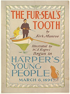 THE FUR-SEAL'S / TOOTH / by / Kirk Munroe / Illustrated by / W. A. Rogers / Begun in / HARPER'S / YOUNG / PEOPLE / MARCH 6, 1894