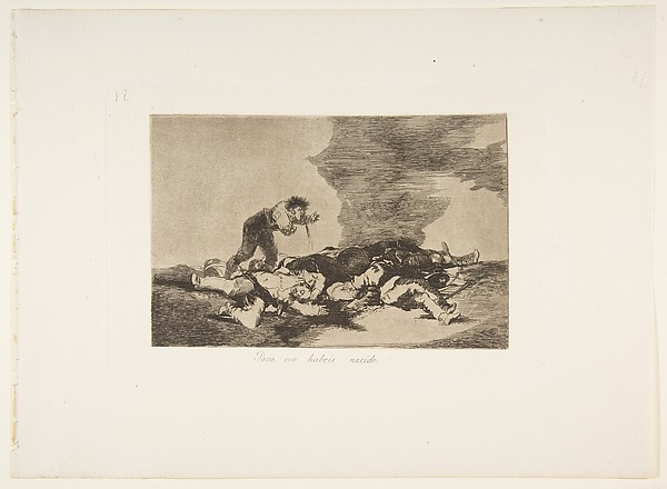 "Plate 12 from ""The Disasters of War' (Los Desastres de la Guerra):This is what you were born for (Para eso habeis nacido.)"