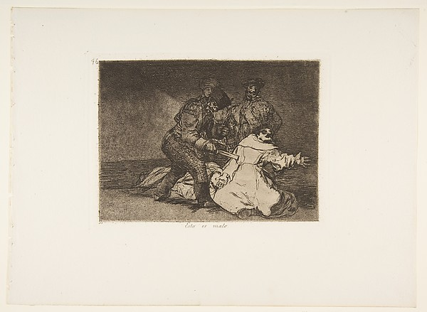 Plate 46 from 'The Disasters of War' (Los Desastres de la Guerra): 'This is bad.' (Esto es malo.)
