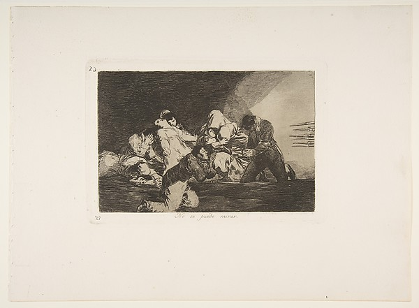 Plate 26  from 'The Disasters of War' (Los Desastres de la Guerra):'One can't look.' (No se puede mirar.)