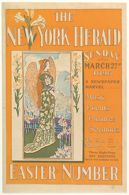 THE / NEW YORK HERALD / SUNDAY / MARCH 22nd / 1896. / A NEWSPAPER / MARVEL . . . . . . / Music / Poems / Pictures / Sermons / The Finest Number EVER ISSUED BY A NEWSPAPER / Three Eight-Page / ART SECTIONS / REPLETE WITH SEASONABLE FEATURES. / EASTER...