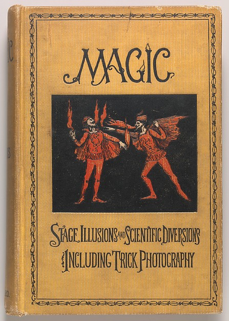 Magic: Stage Illusions and Scientific Diversions Including Trick Photography