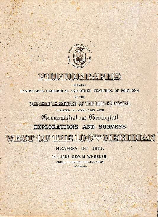 Geographical and Geological Explorations and Surveys West of the 100th Meridian.  Season of 1871
