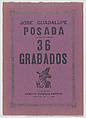 'José Guadalupe Posada: 36 Grabados' (Mexico, 1943), José Guadalupe Posada (Mexican, 1851–1913)